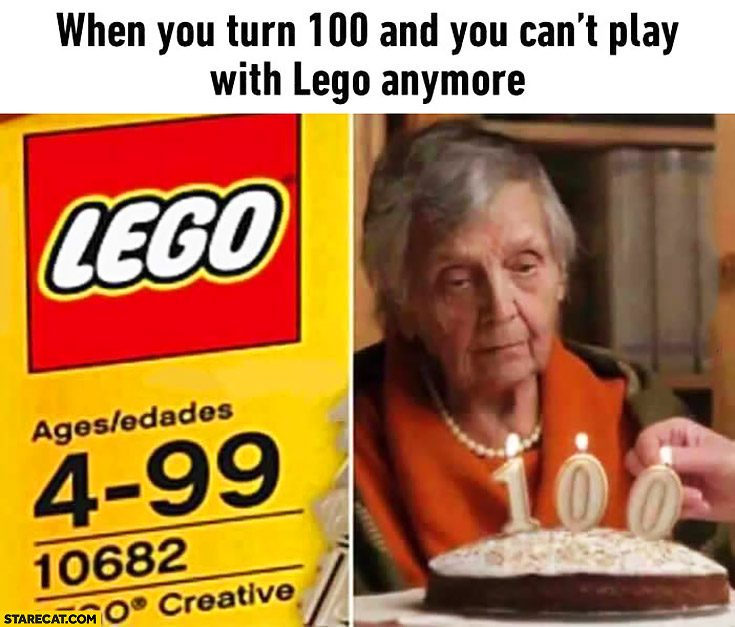 When you turn 100 and you can't play with LEGO anymore sad grandma