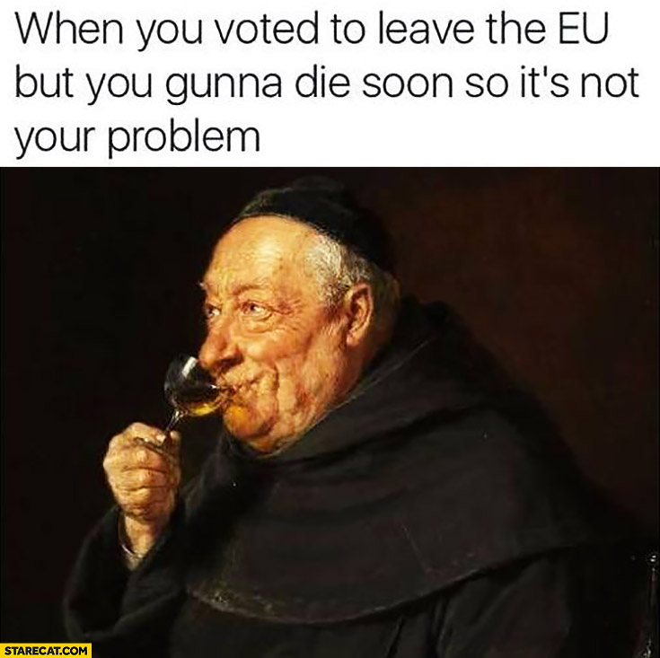When you voted to leave the EU but you gonna die soon so it's not your problem. Old man drinking wine Brexit
