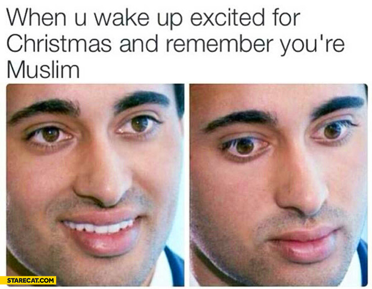 When you wake up excited for Christmas and remember you're muslim