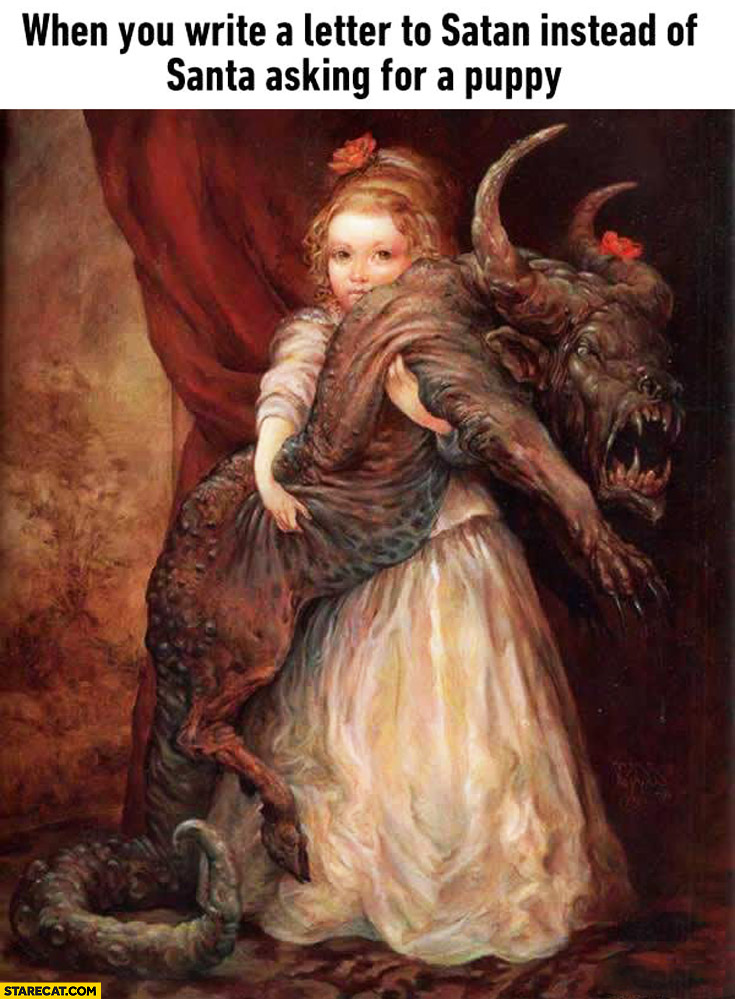 When you write a letter to Satan instead of Santa asking for a puppy