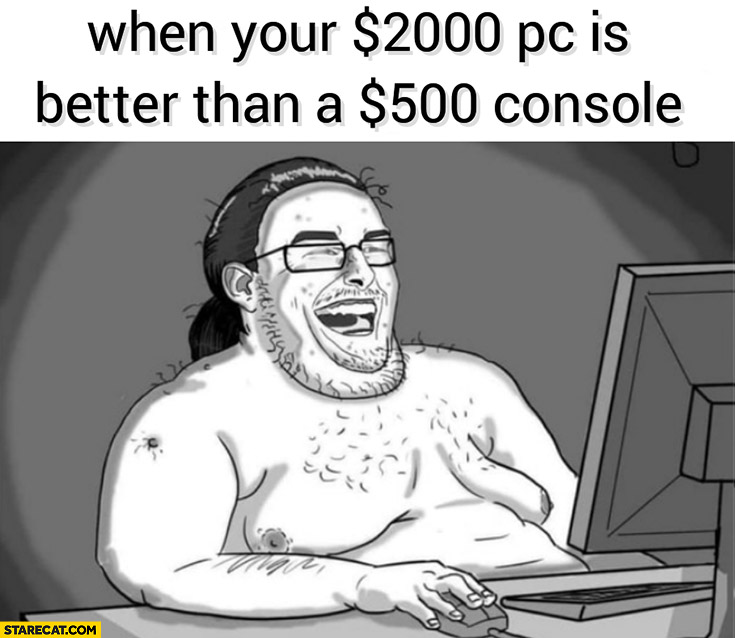 When your $2000 dollars pc is better than a $500 dollars console