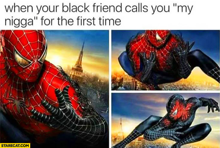 When your black friend calls you my nigga for the first time Spiderman