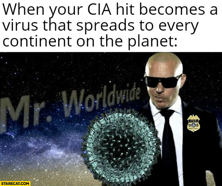 When your CIA hit becomes a virus that spreads to every continent on the planet Mr Worldwide Pitbull