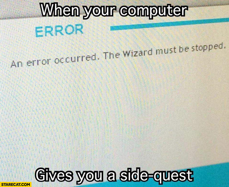 When your computer gives you a side quest: An error occurred the wizard must be stopped