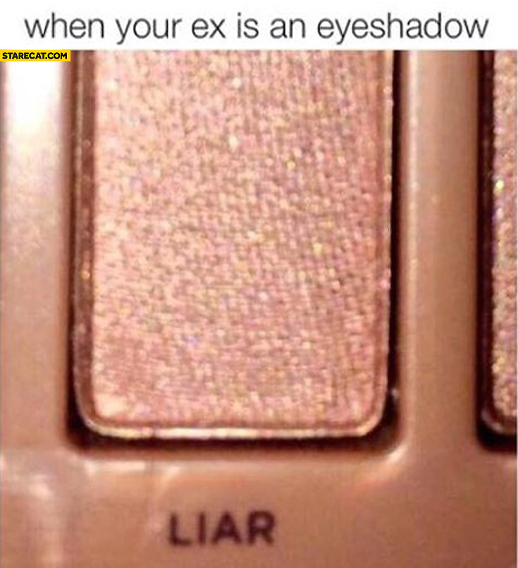 When your ex is an eyeshadow liar