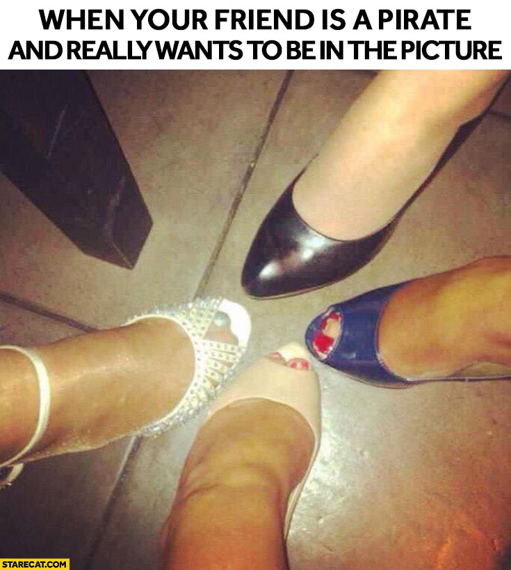 When your friend is a pirate and really wants to be in the picture sill womens feet party photo