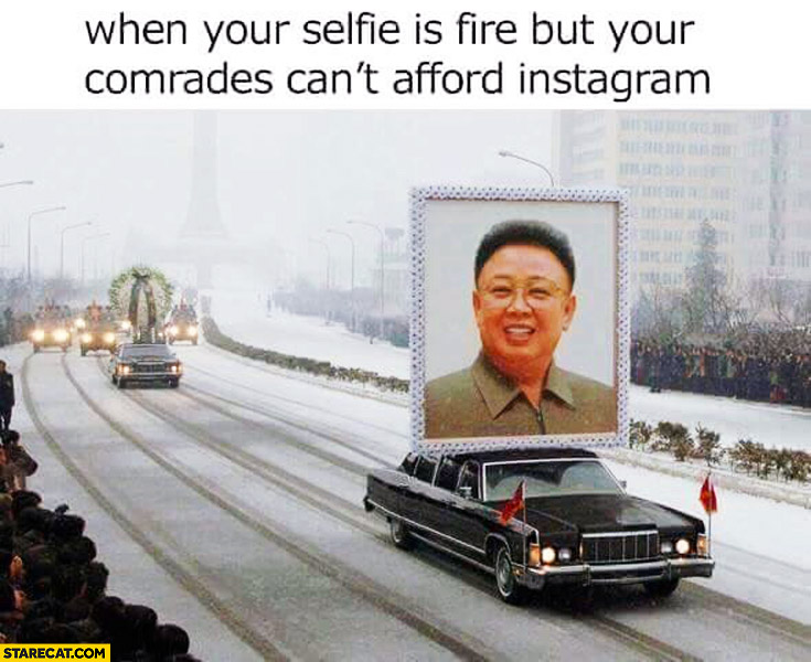 When your selfie is fire but your comrade can't afford instagram China