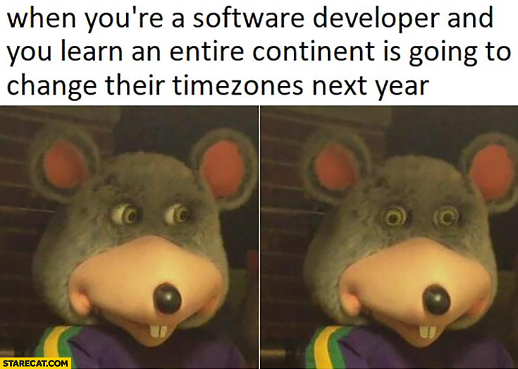 When you're a software developer and you learn an entire continent is going to change their timezones next year