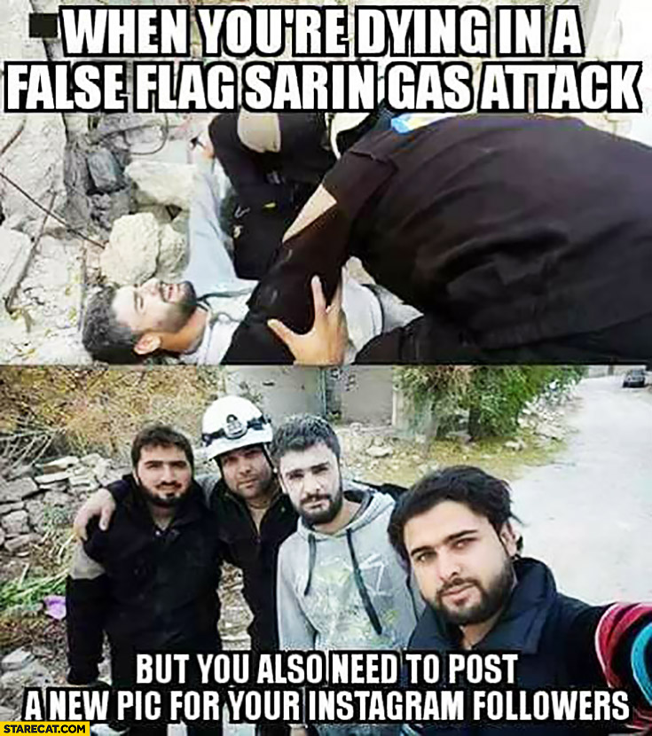 When youre dying in a false flag sarin gas attack, but you also need to post a new pic for your Instagram followers Syria