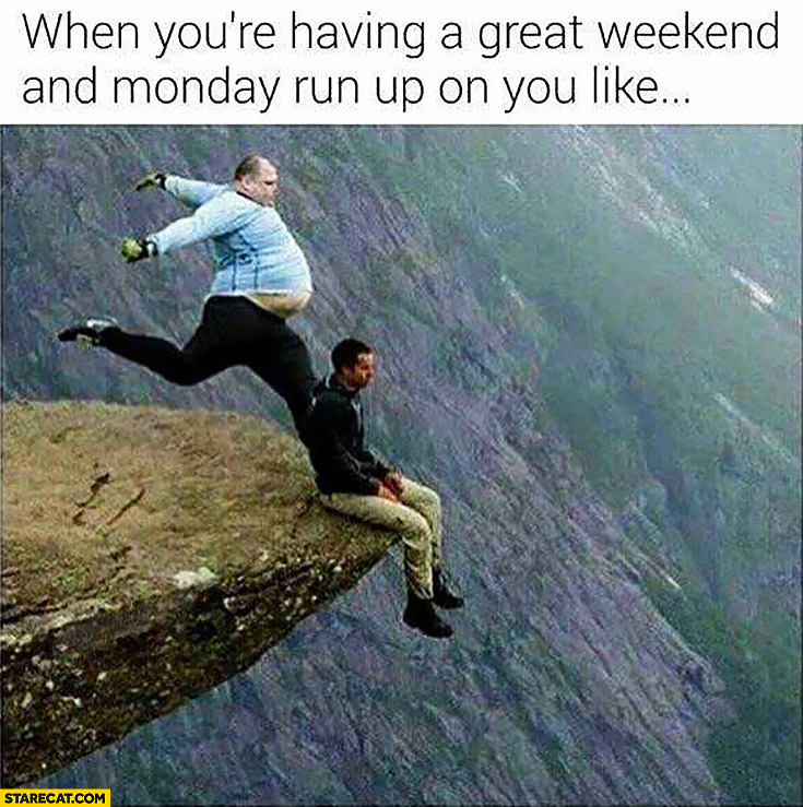 When you're having a great weekend and Monday run up on you like kicking you off a cliff Trolltunga
