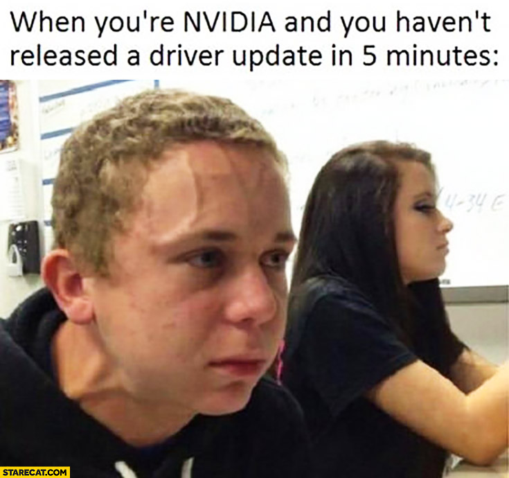 When you're Nvidia and you haven't released a driver update in 5 minutes