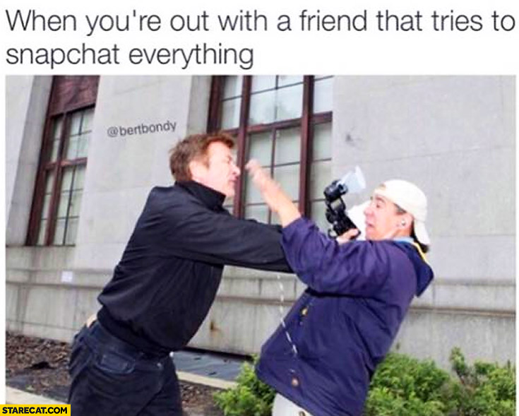 When you're out with a friend that tries to snapchat everything beating paparazzi