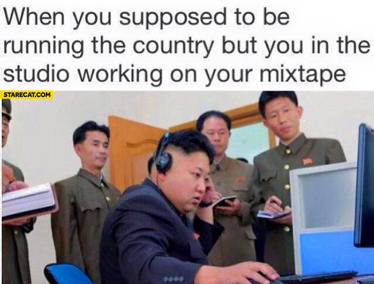 When you're supposed to be running the country but you're in the studio working on your mixtape Kim Jong Un