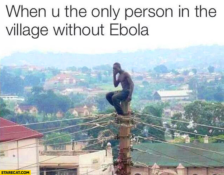 When you're the only person in the village without Ebola
