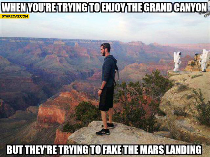 When you're trying to enjoy Grand Canyon but they're trying to fake Mars landing