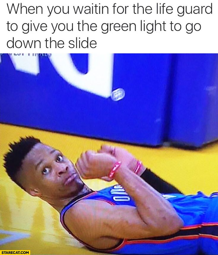 When you're waiting for the life guard to give you the green light to go down the slide basketball player