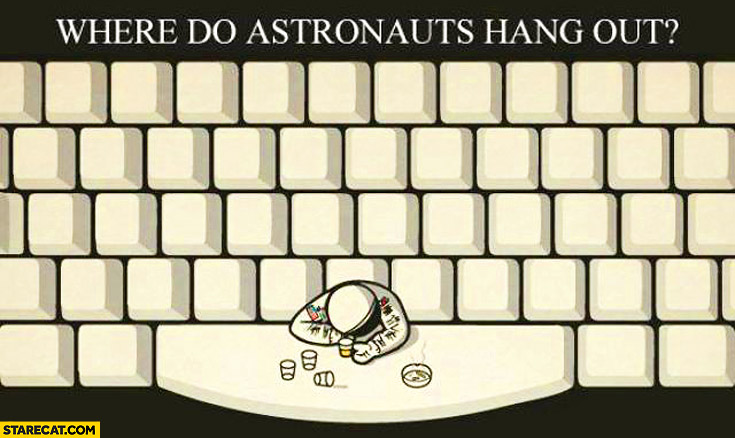 Where do astronauts hang out? At space bar spacebar keyboard