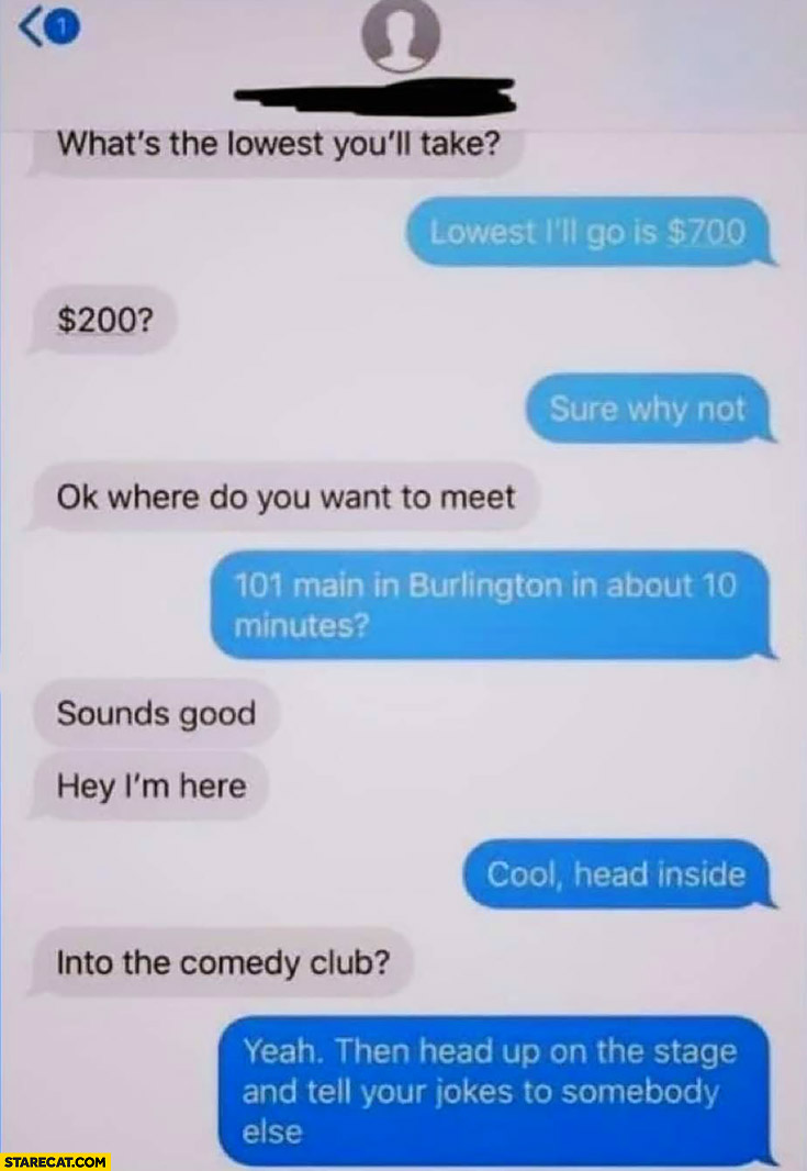Where do we meet? Head into the comedy club then tell your jokes to somebody else. Price negotiation agreement messenger conversation
