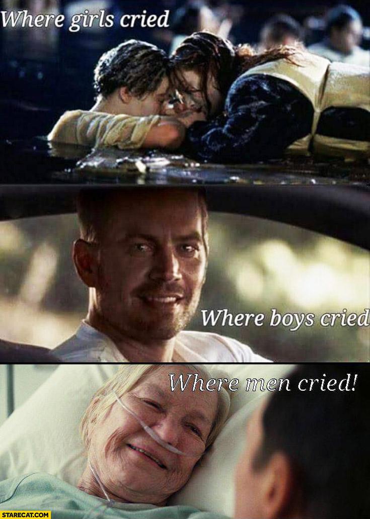 Where girls cried where boys cried where men cried Titanic Paul Walker