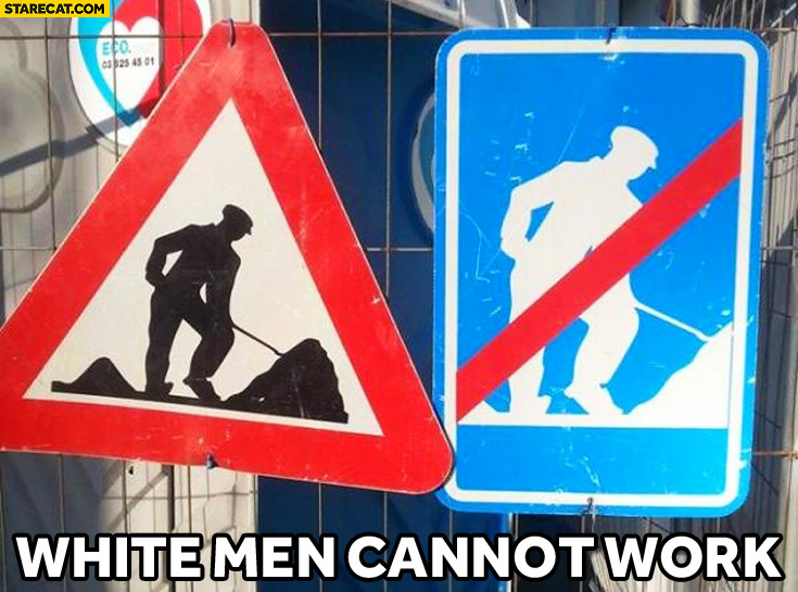 White men cannot work sign