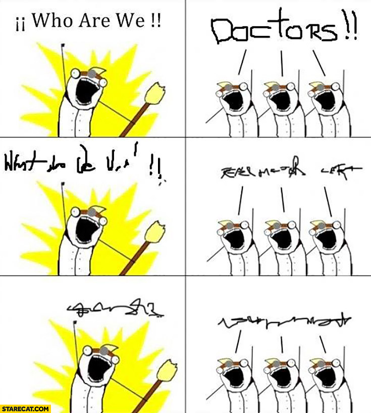 Who are we? Doctors! Impossible to read text meme