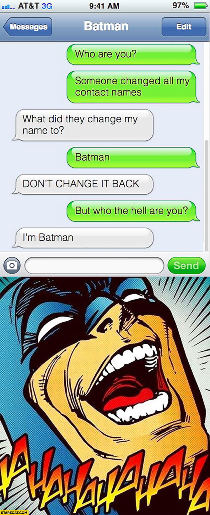 Who are you? Someone changed all my contact names. What did they change my name to? Batman. Don't change it back, I'm Batman