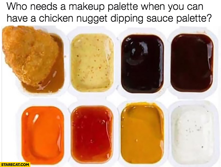 Who needs makeup palette when you can have a chicken nugget dipping sauce palette?