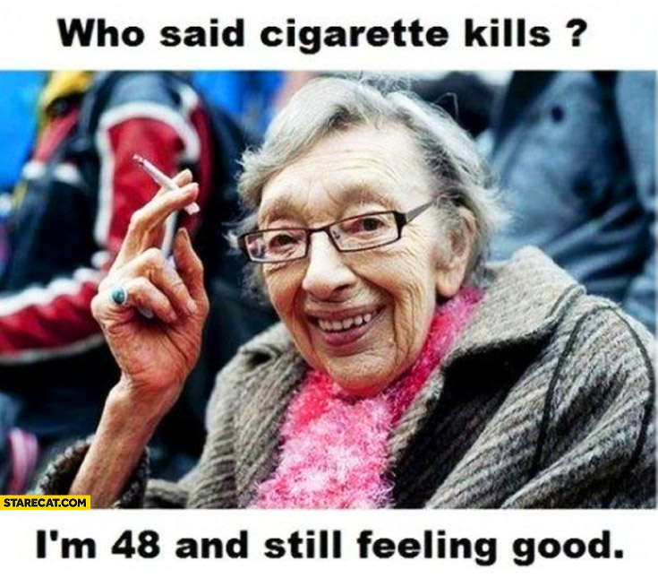 Who said cigarette kills I'm 48 and still feeling good woman