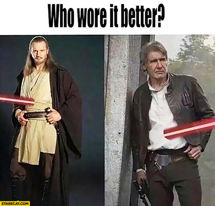 Who wore it better? Lightsaber – Qui-Gon Jinn or Han Solo? Liam Neeson or Harrison Ford?
