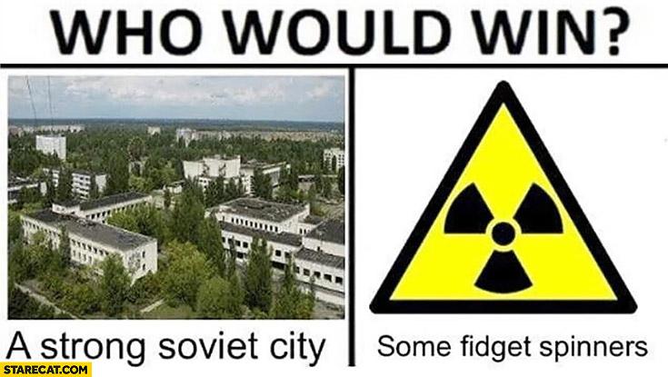Who would win: a strong Soviet city vs some fidget spinners? Pripyat Chernobyl