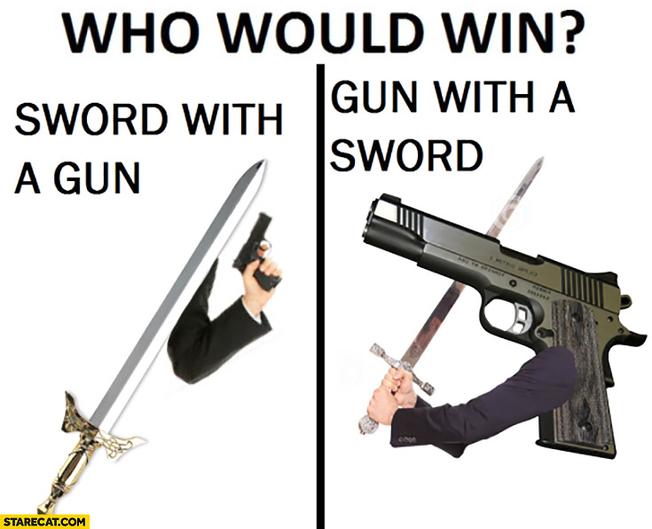 Who would win: sword with a gun or gun with a sword?