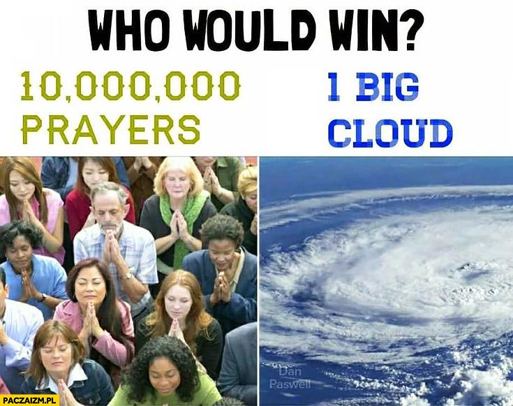 Who would win: ten million prayers or 1 big cloud? Hurricane Irma