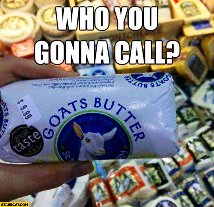 Who you gonna call? Goats Butter Ghost Busters