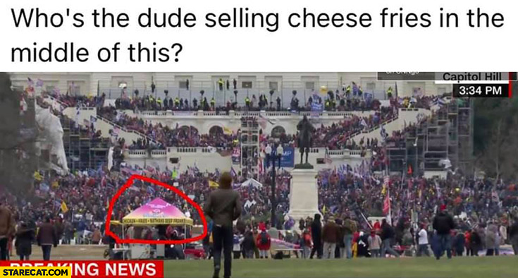 Who's the dude selling cheese fries in the middle of capitol invasion?