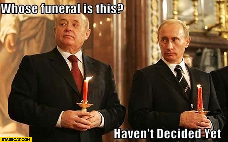 Whose funeral is this? Haven't decided yet Putin