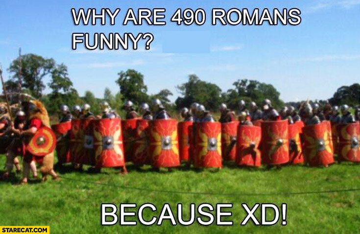 Why are 490 Romans funny because XD