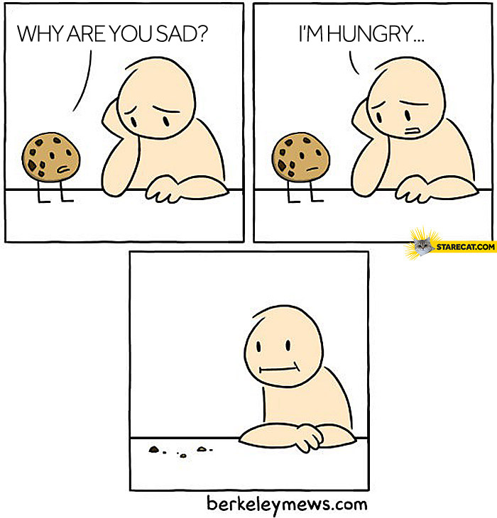 Why are you sad? I'm hungry