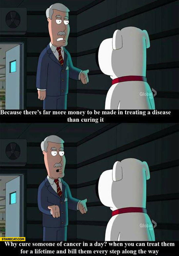 Why cure cancer when you can treat it for a lifetime Family Guy