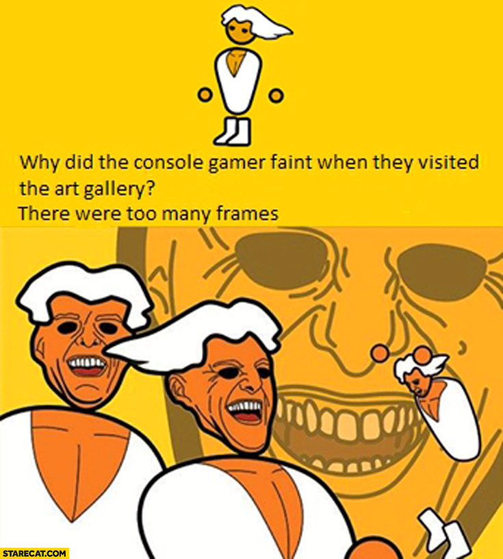 Why did console gamer faint when they visited the art gallery? There were too many frames