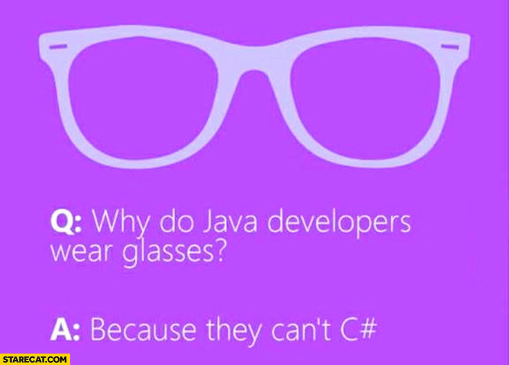 Why do Java developers wear glasses? Because they can't C# see sharp