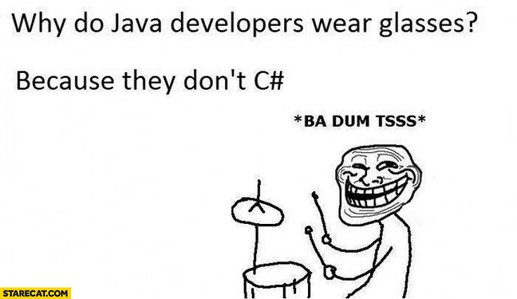 Why do java developers wear glasses? Because they don't see sharp