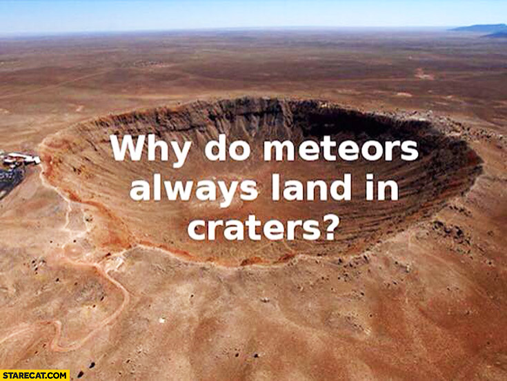 Why do meteors always land in craters