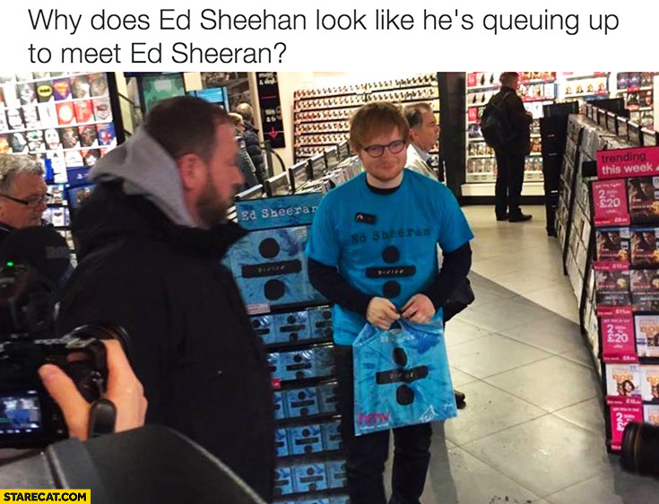 Why does Ed Sheeran look like he's queuing up to meet Ed Sheeran?