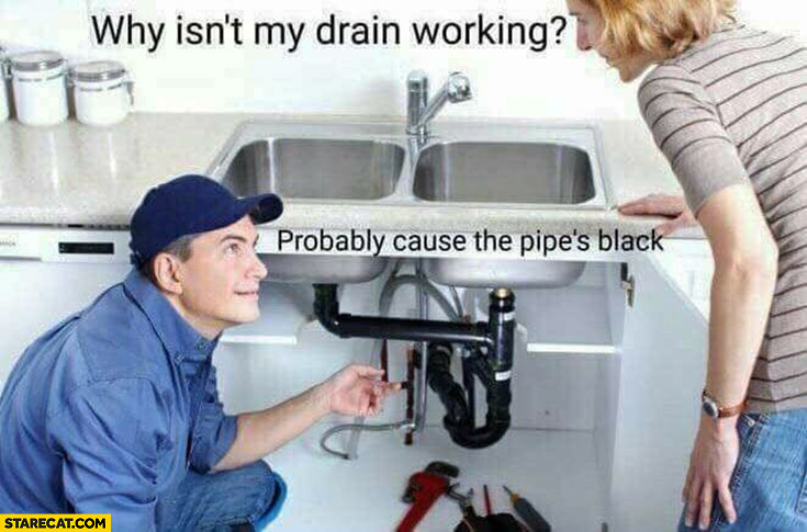 Why isn't my drain working? Probably because the pipe is black