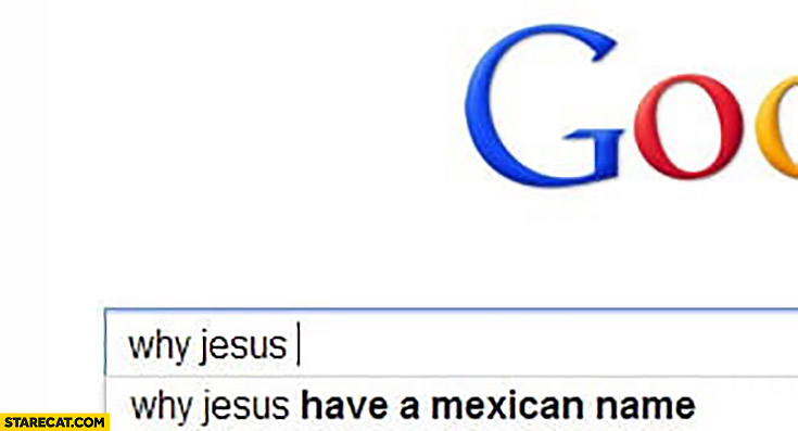 Why Jesus have a mexican name? Google question