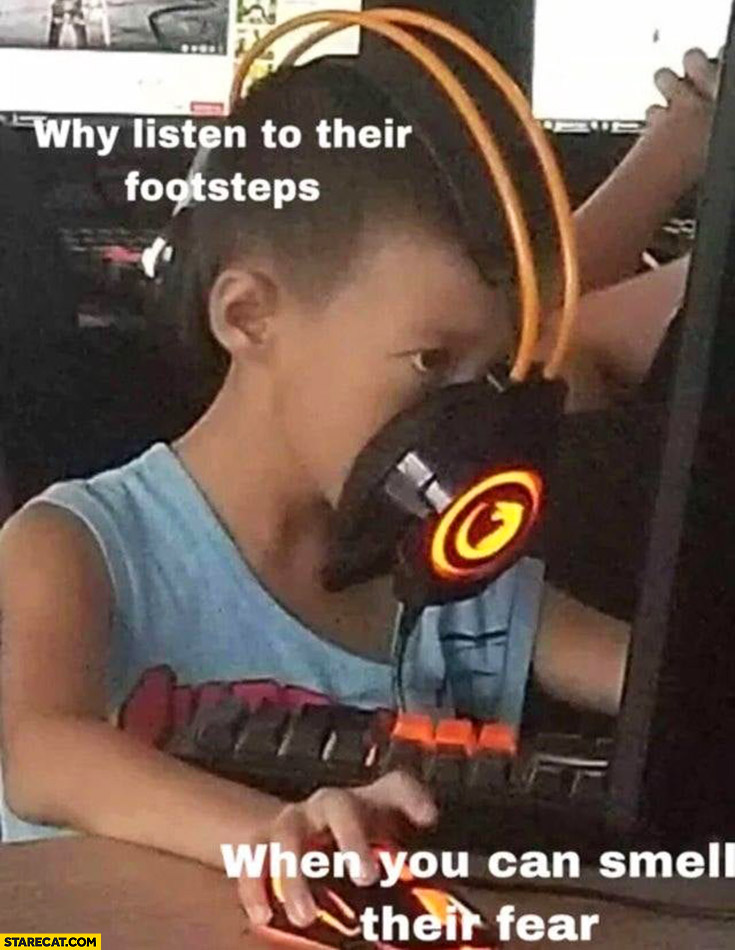 Why listen to their footsteps when you can smell they fear? Kid with headphones