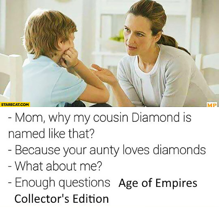 Why my cousin diamond is named like that? Because aunty loves diamonds. What about me? Enough questions Age of Empires Collector's Edition