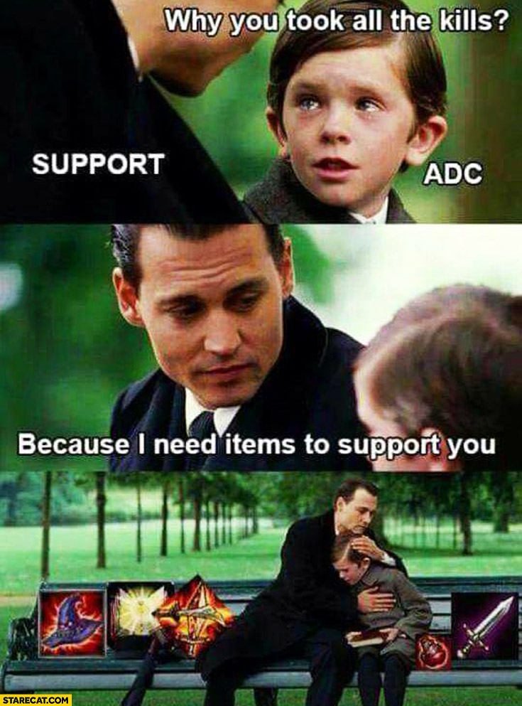 Why you took all the kills? Because I need items to support you ADC support Johnny Depp meme