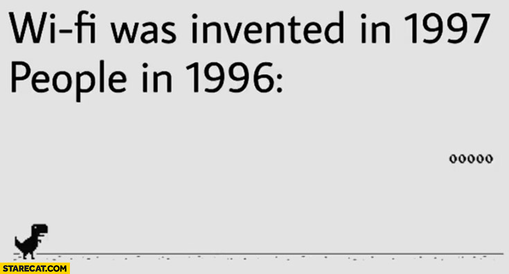 Wi-Fi was invented in 1997 people in 1996 no internet
