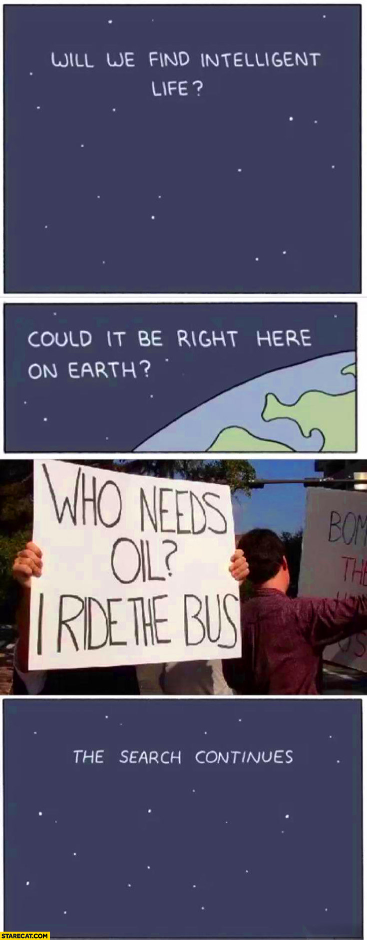 Will we find intelligent life on Earth? Who needs oil I ride the bus. The search continues